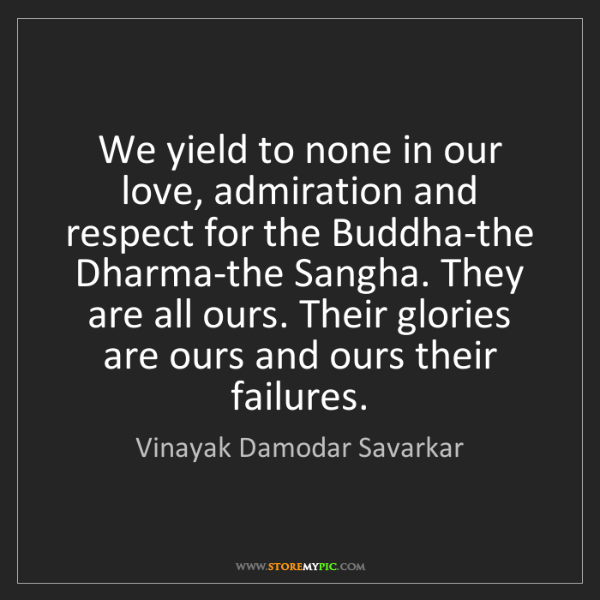 Vinayak Damodar Savarkar: We yield to none in our love, admiration and respect...
