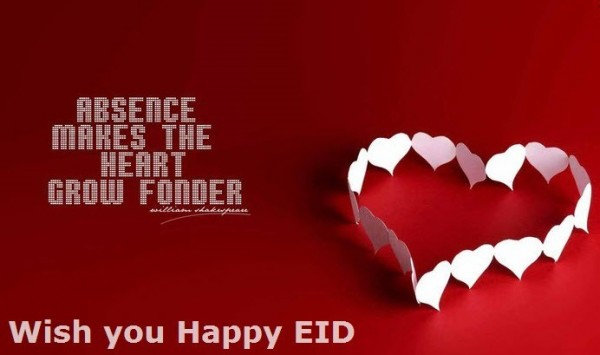 Absence makes the heart grow fonder wish you happy eid