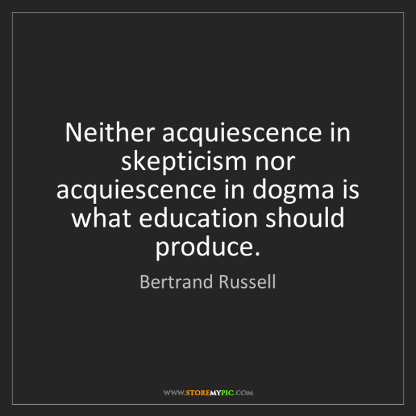 Bertrand Russell: Neither acquiescence in skepticism nor acquiescence in...