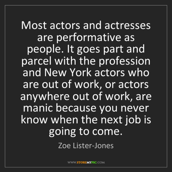 Zoe Lister-Jones: Most actors and actresses are performative as people....