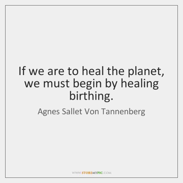 If we are to heal the planet, we must begin by healing ...
