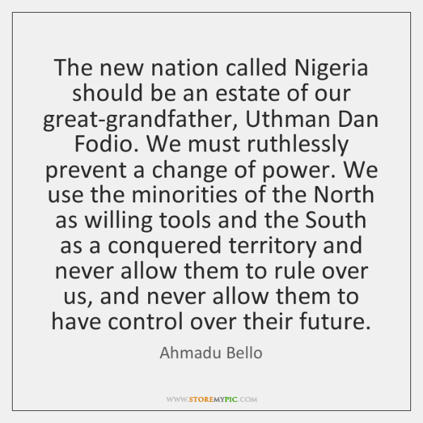 The new nation called Nigeria should be an estate of our great-grandfather, ...