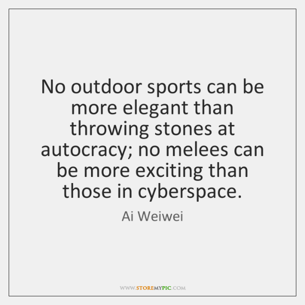No outdoor sports can be more elegant than throwing stones at autocracy; ...