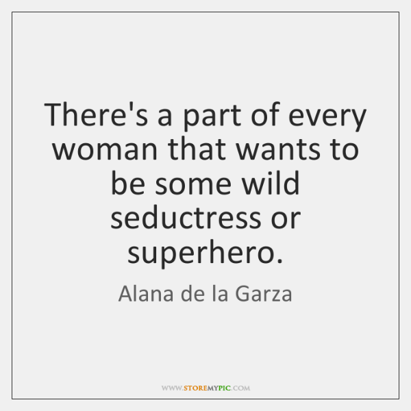 There's a part of every woman that wants to be some wild ...