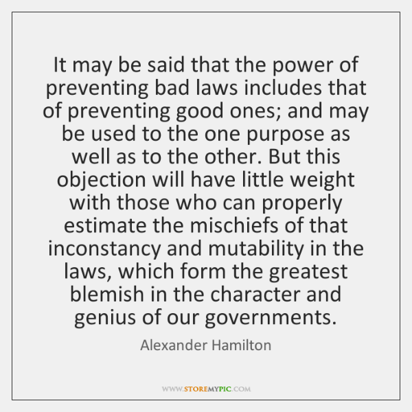 It may be said that the power of preventing bad laws includes ...