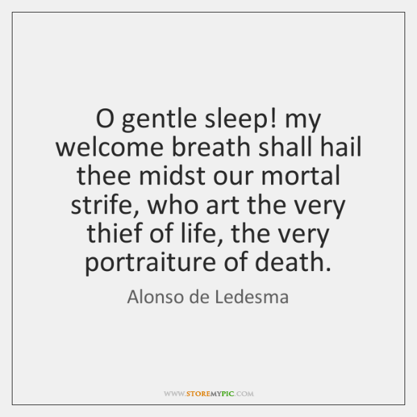 O gentle sleep! my welcome breath shall hail thee midst our mortal ...