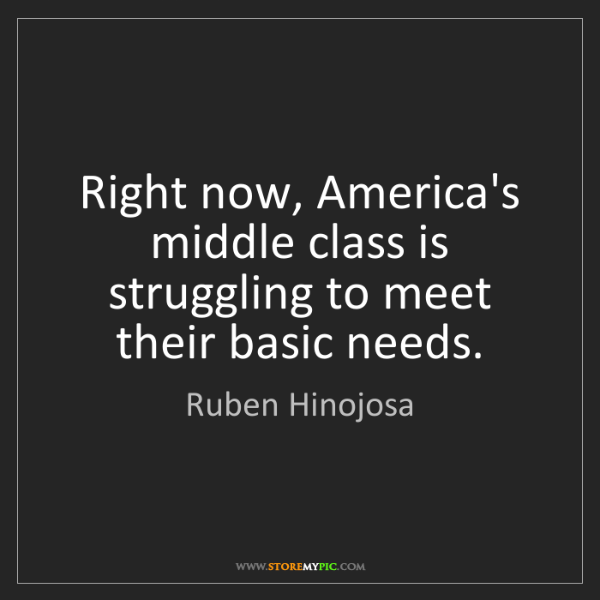 Ruben Hinojosa: Right now, America's middle class is struggling to meet...