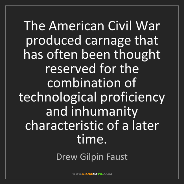 Drew Gilpin Faust: The American Civil War produced carnage that has often...