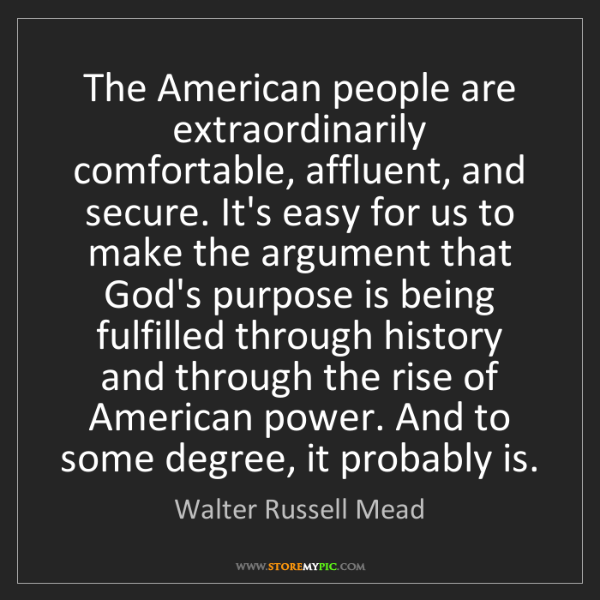 Walter Russell Mead: The American people are extraordinarily comfortable,...