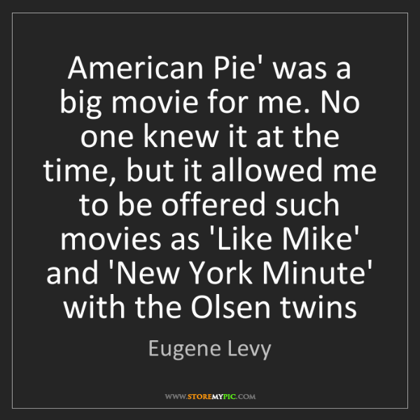 Eugene Levy: American Pie' was a big movie for me. No one knew it...