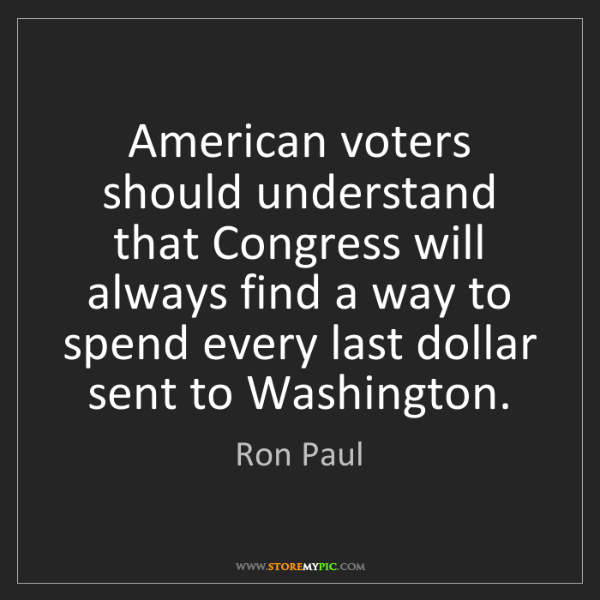 Ron Paul: American voters should understand that Congress will...