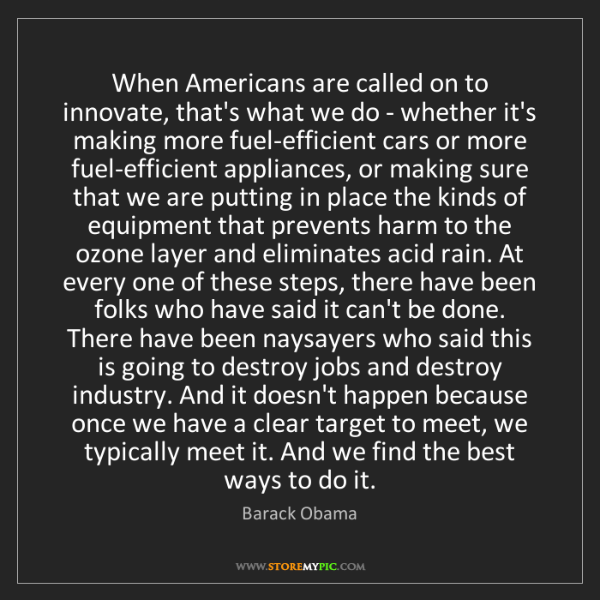Barack Obama: When Americans are called on to innovate, that's what...