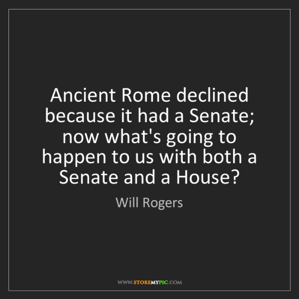 Will Rogers: Ancient Rome declined because it had a Senate; now what's...