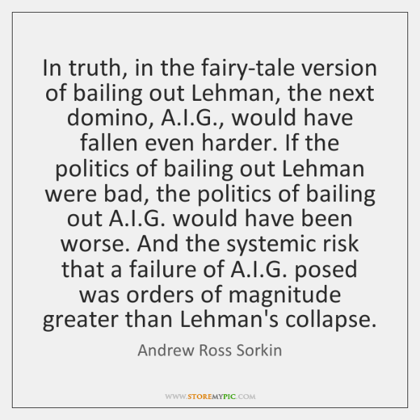 In truth, in the fairy-tale version of bailing out Lehman, the next ...