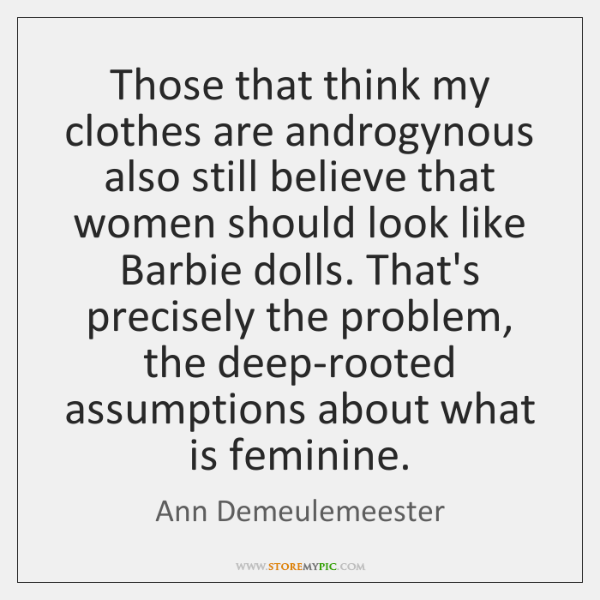 Those that think my clothes are androgynous also still believe that women ...