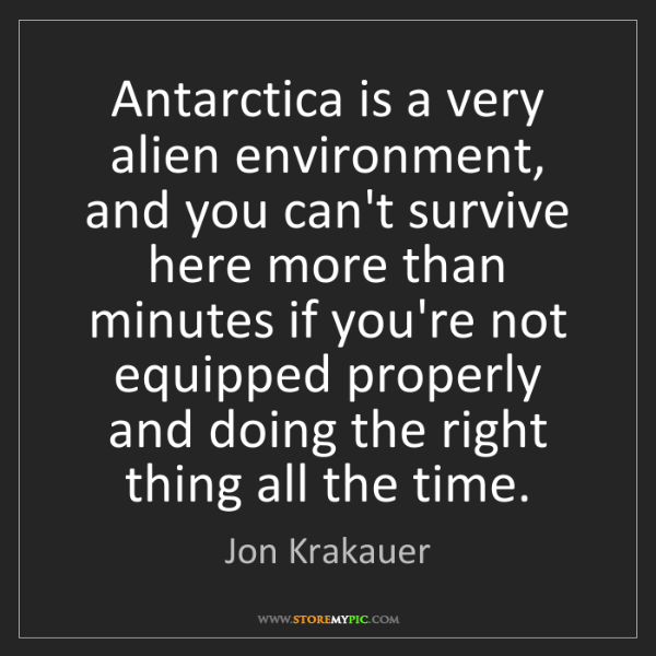 Jon Krakauer: Antarctica is a very alien environment, and you can't...