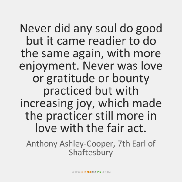 Never did any soul do good but it came readier to do ...