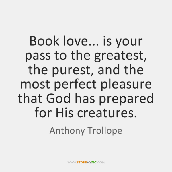 Book love... is your pass to the greatest, the purest, and the ...