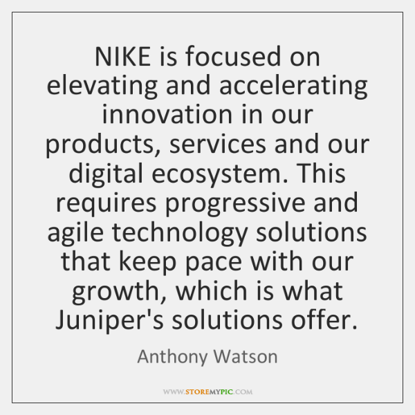 NIKE is focused on elevating and accelerating innovation in our products, services ...
