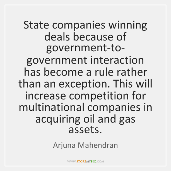 State companies winning deals because of government-to- government interaction has become a ...