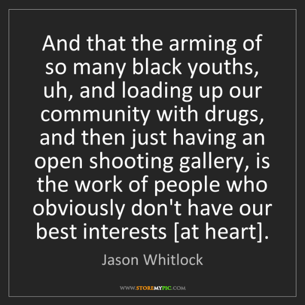 Jason Whitlock: And that the arming of so many black youths, uh, and...