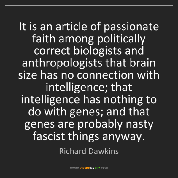 Richard Dawkins: It is an article of passionate faith among politically...