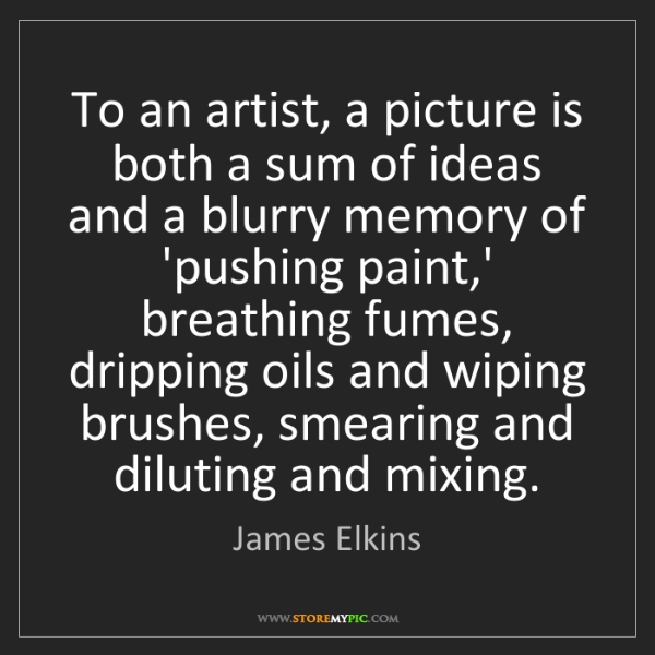 James Elkins: To an artist, a picture is both a sum of ideas and a...