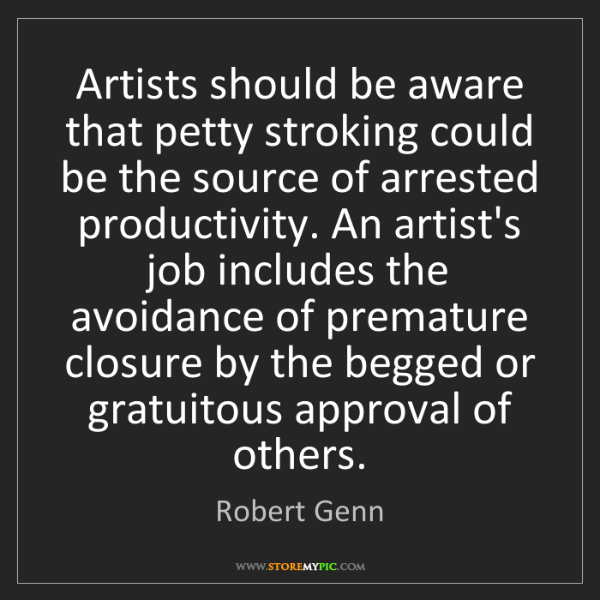 Robert Genn: Artists should be aware that petty stroking could be...