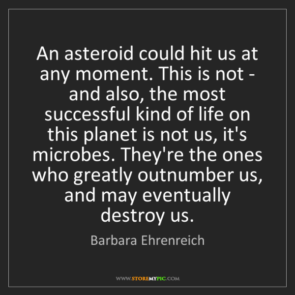 Barbara Ehrenreich: An asteroid could hit us at any moment. This is not -...