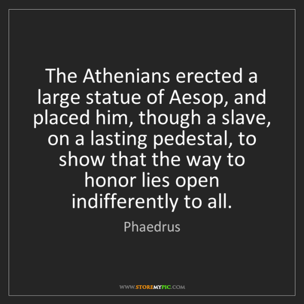 Phaedrus: The Athenians erected a large statue of Aesop, and placed...