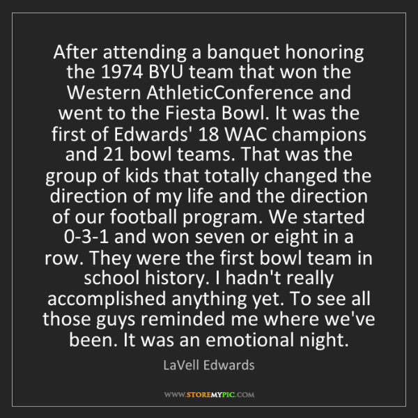 LaVell Edwards: After attending a banquet honoring the 1974 BYU team...