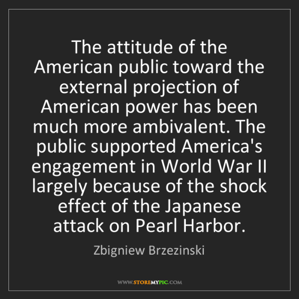 Zbigniew Brzezinski: The attitude of the American public toward the external...