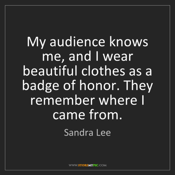 Sandra Lee: My audience knows me, and I wear beautiful clothes as...