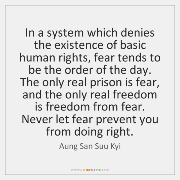 In a system which denies the existence of basic human rights, fear ...