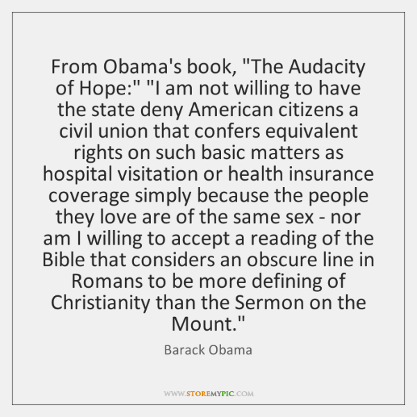 "From Obama's book, ""The Audacity of Hope:"" ""I am not willing to ..."