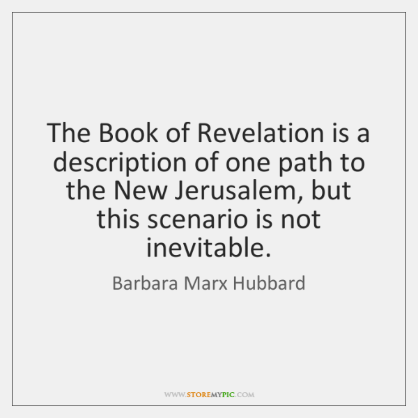 The Book of Revelation is a description of one path to the ...