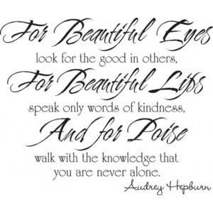 For beautiful eyes look for the good in others