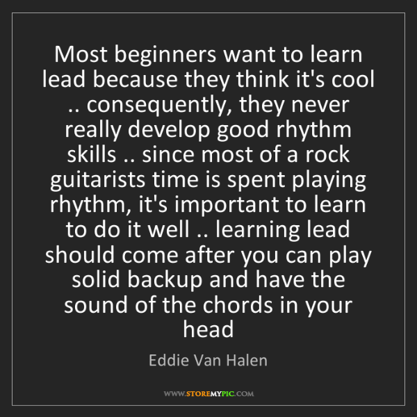 Eddie Van Halen: Most beginners want to learn lead because they think...
