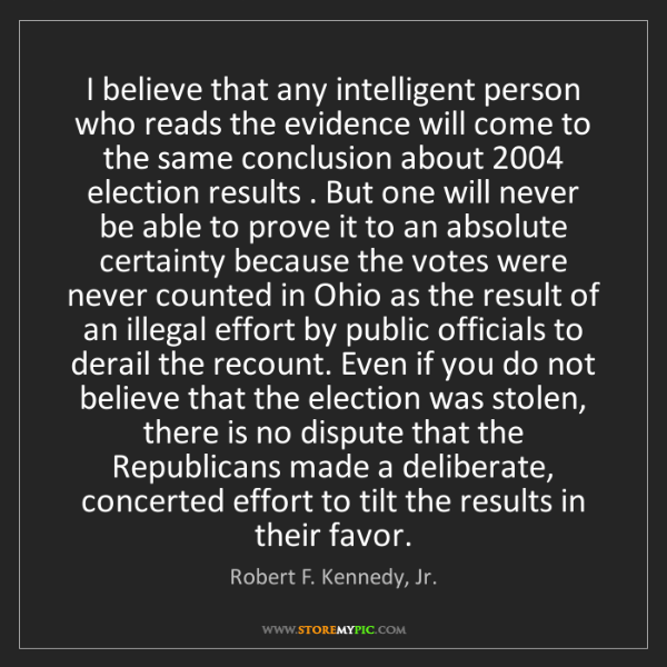 Robert F. Kennedy, Jr.: I believe that any intelligent person who reads the evidence...