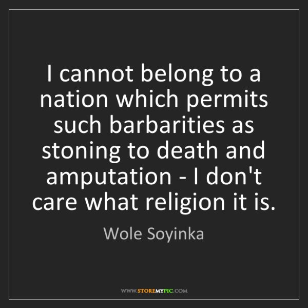 Wole Soyinka: I cannot belong to a nation which permits such barbarities...