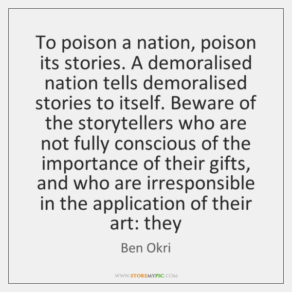 To poison a nation, poison its stories. A demoralised nation tells demoralised ...