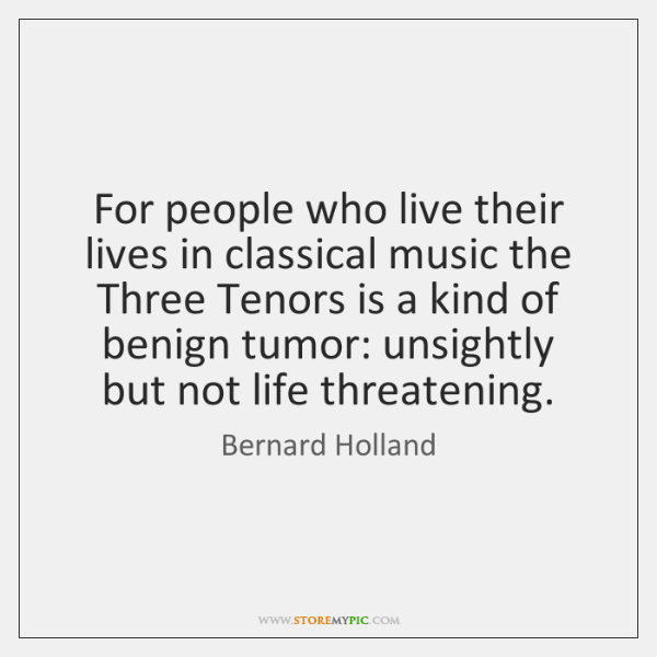 For people who live their lives in classical music the Three Tenors ...