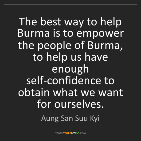 Aung San Suu Kyi: The best way to help Burma is to empower the people of...