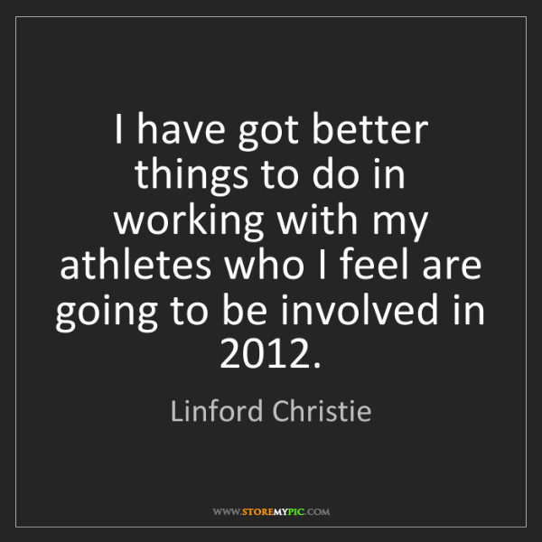 Linford Christie: I have got better things to do in working with my athletes...