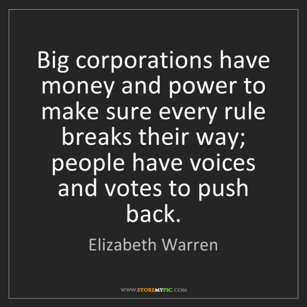 Elizabeth Warren: Big corporations have money and power to make sure every...