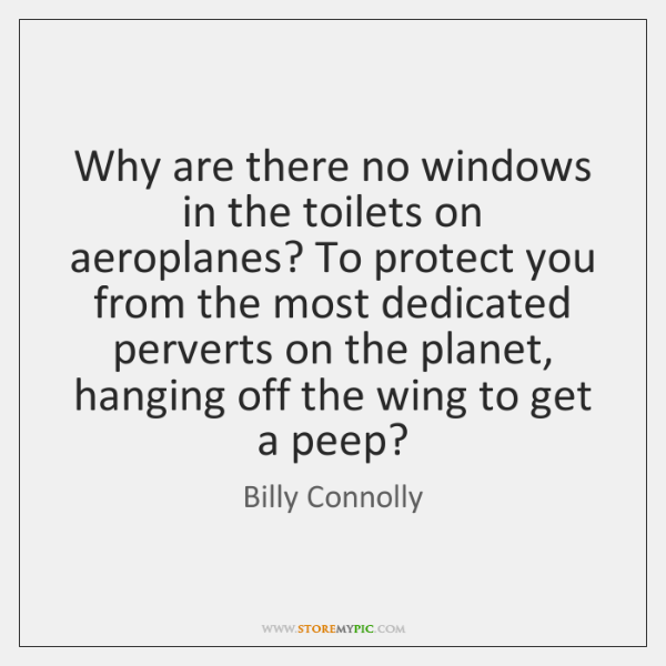 Why are there no windows in the toilets on aeroplanes? To protect ...