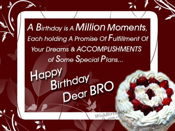 A birthday is a million moments each holding a promise of fulfillment of your dreams