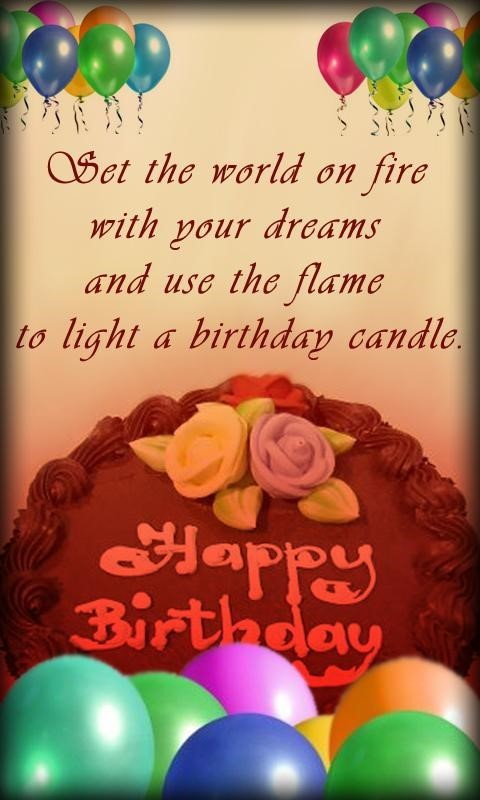 Bet the world on fire with your dreams and use the flame to light a birthday candle