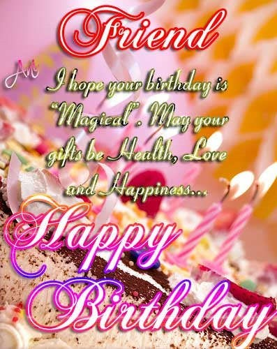 Friend i hope your birthday is magical may your gifts be healthy love and happiness h