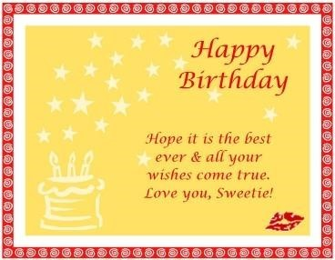 Happy birthday hope it is the best ever all your wishes come true love you sweetie